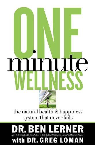 One-Minute Wellness: The Natural Health And Happiness: Ben Lerner, Greg
