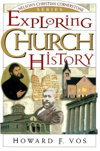 Exploring Church History (Nelson's Christian Cornerstone Series): Howard F. Vos