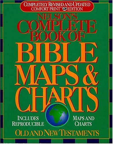 9780785211549: Nelson's Complete Book of Bible Maps and Charts: All the Visual Bible Study Aids and Helps in One Key Resource-Fully Reproducible