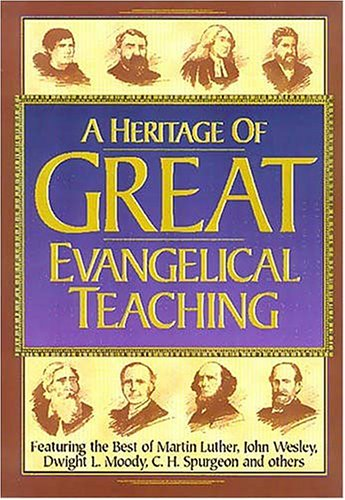9780785211617: Heritage of Great Evangelical Teaching: The best of classic theological and devotional writings from some of history's greatest evangelical leaders