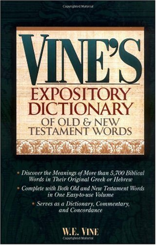 Vine's Expository Dictionary Of Old And New Testament Words (0785211810) by W. E. Vine