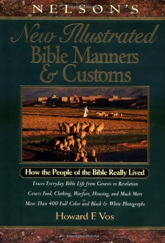 9780785211945: Nelson's New Illustrated Bible Manners And Customs How The People Of The Bible Really Lived