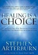 Healing Is a Choice: Ten Decisions That Will Transform Your Life & Ten Lies That Can Prevent You ...
