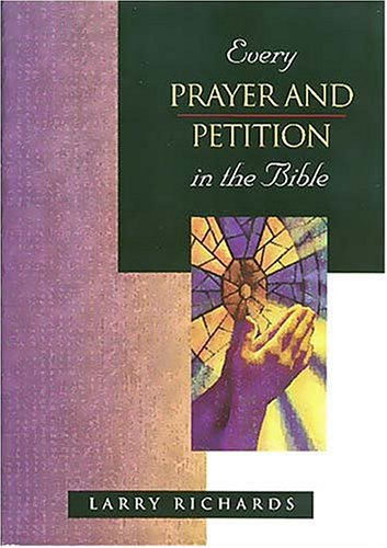 Every Prayer and Petition in the Bible: Lawrence O. Richards