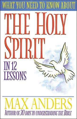 9780785213475: What You Need to Know about the Holy Spirit in 12 Lessons: The What You Need to Know Study Guide Series