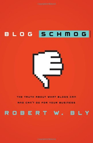 9780785215769: Blog Schmog: The Truth About What Blogs Can (and Can't) Do for Your Business