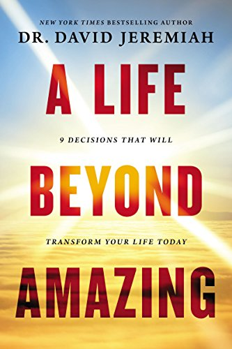 Download A Life Beyond Amazing: 9 Decisions That Will Transform Your Life Today