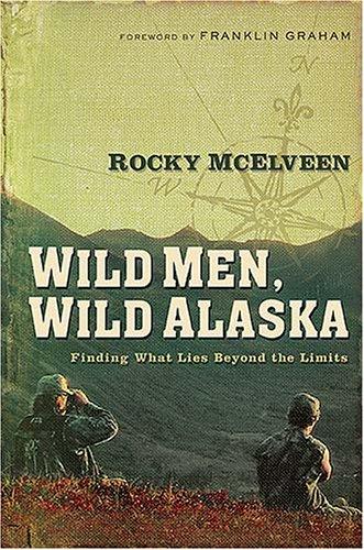 9780785217725: Wild Men, Wild Alaska: Finding What Lies Beyond the Limits
