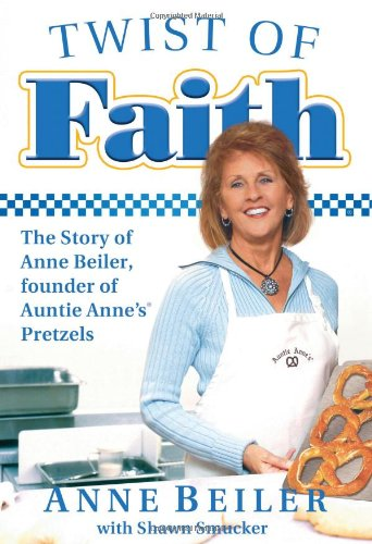 Twist of Faith: The Story of Anne Beiler, Founder of Auntie Annes Pretzels