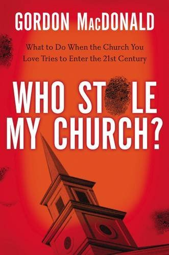 9780785226017: Who Stole My Church?: What to Do When the Church You Love Tries to Enter the Twenty-First Century