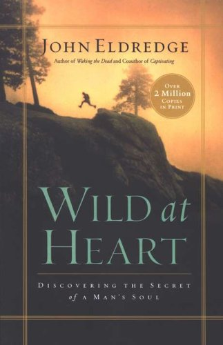 Wild at Heart: Discovering the Secret of a Man's Soul (9780785226635) by John Eldredge