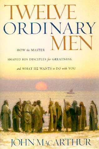 9780785226772: Twelve Ordinary Men : How the Master Shaped His Disciples for Greatness