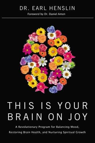 9780785228738: This Is Your Brain on Joy: A Revolutionary Program for Balancing Mood, Restoring Brain Health, and Nurturing Spiritual Growth