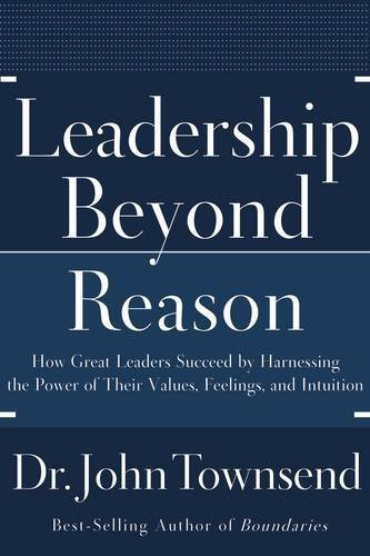 9780785228776: Leadership Beyond Reason: How Great Leaders Succeed by Harnessing the Power of Their Values, Feelings, and Intuition