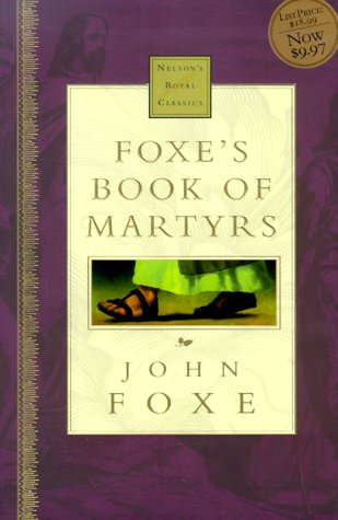 9780785242635: Foxe's Book Of Martyrs Nelson's Royal Classic