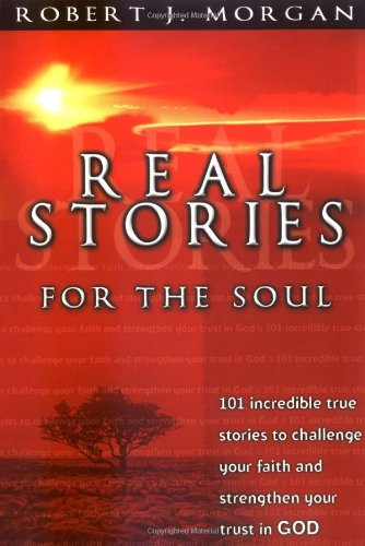 9780785245162: Real Stories For The Soul 101 Incredible True Stories To Challenge Your Faith And Strengthen Your Trust In God