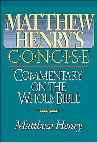 Matthew Henry's Concise Commentary On The Whole Bible Nelson's Concise Series: Henry, ...
