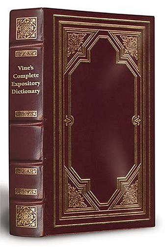 9780785245674: Vine's Complete Expository Dictionary Of Old And New Testament Words Limited, Deluxe Edition
