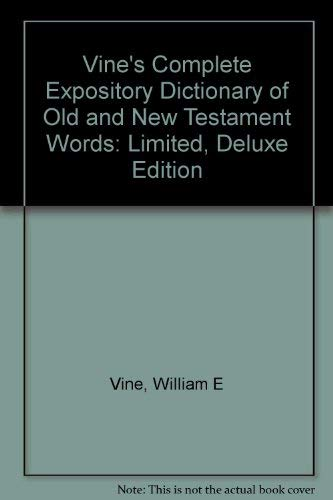 9780785245681: Vine's Complete Expository Dictionary of Old and New Testament Words: Limited, Deluxe Edition