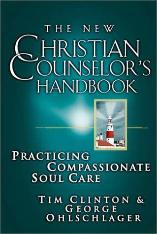 New Christian Counselor's Handbook: Practicing Compassionate Soul Care (0785245960) by Tim Clinton; George Ohlschlager