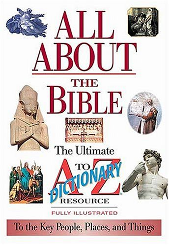 9780785246008: All About The Bible The Ultimate A-to-z Illustrated Guide To The Great People, Events And Placesto The Great People, Events And Places