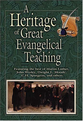 9780785246176: Heritage Of Great Evangelical Teaching The Best Of Classic Theological And Devotional Writings From Some Of History's Greatest Evangelical Leaders