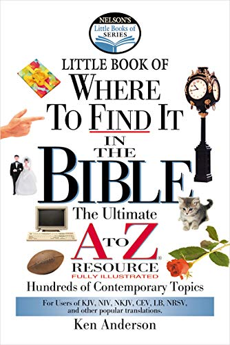 Nelson's Little Book of Where To Find It in the Bible: Ken Anderson