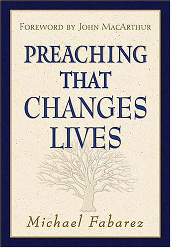 Preaching That Changes Lives (0785249141) by Michael Fabarez
