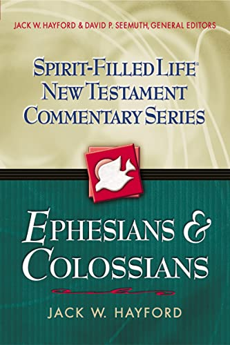 Ephesians and Colossians (Spirit-Filled Life New Testament Commentary): Jack W. Hayford