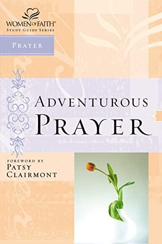 9780785249849: Adventurous Prayer (Women of Faith Study Guide Series)