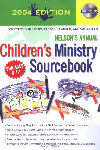 Nelsons Annual Childrens Ministry Sourcebook 2004: Nelson Reference Staff