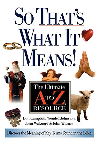 So That's What It Means!: The Ultimate A to Z Resource (0785252525) by Campbell, Donald K.; Johnston, Wendell G.; Walvoord, John F.; Witmer, John A.
