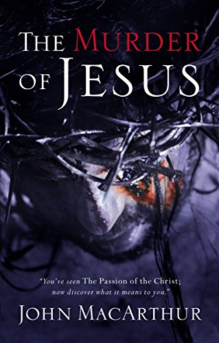 Murder of Jesus: A Study of How Jesus Died (0785260188) by John F. Jr. MacArthur