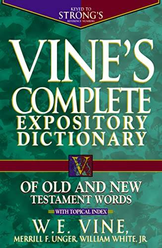 Vine's Complete Expository Dictionary of Old and New Testament Words (078526020X) by W. E. Vine