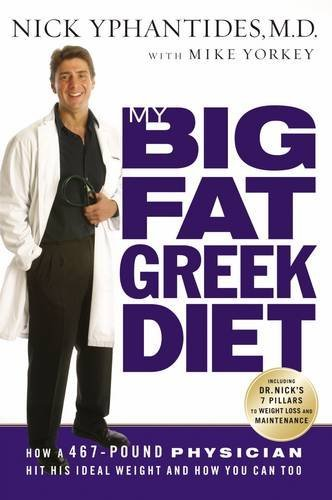 9780785260257: My Big Fat Greek Diet: How A 467-pound Physician Hit His Ideal Weight And How You Can Too