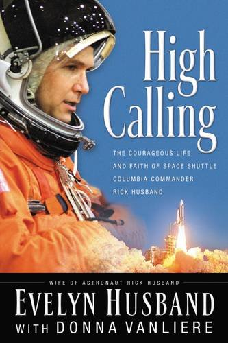 9780785260684: High Calling: The Courageous Life and Faith of Space Shuttle Columbia Commander Rick Husband
