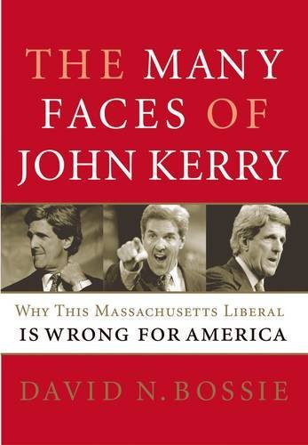 The Many Faces of John Kerry: Why this Massachusetts Liberal is Wrong for America: Bossie, David N.
