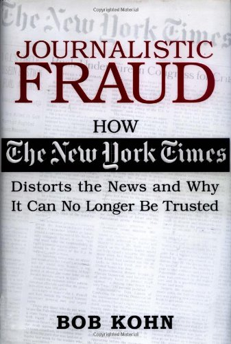 9780785261049: Journalistic Fraud: How the New York Times Distorts the News and Why It Can No Longer Be Trusted
