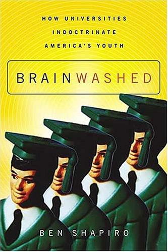 Brainwashed: How Universities Indoctrinate America's Youth: Ben Shapiro