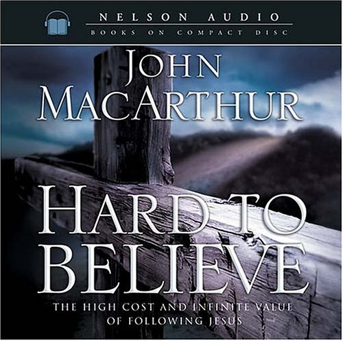 9780785261520: Hard to Believe: The High Cost and Infinite Value of Following Jesus