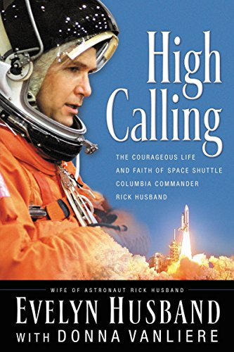 9780785261957: High Calling: The Courageous Life and Faith of Space Shuttle Columbia Commander Rick Husband