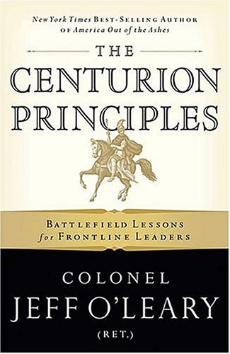 9780785261964: The Centurion Principles: Battlefield Lessons for Frontline Leaders