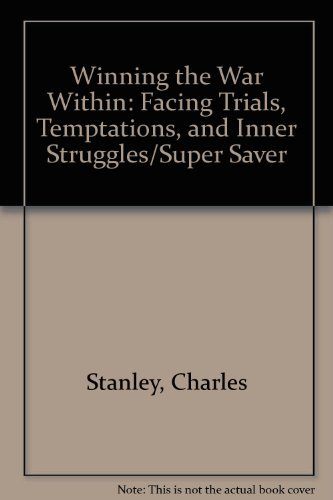 Winning the War Within: Facing Trials, Temptations, and Inner Struggles/Super Saver (9780785262138) by Charles Stanley