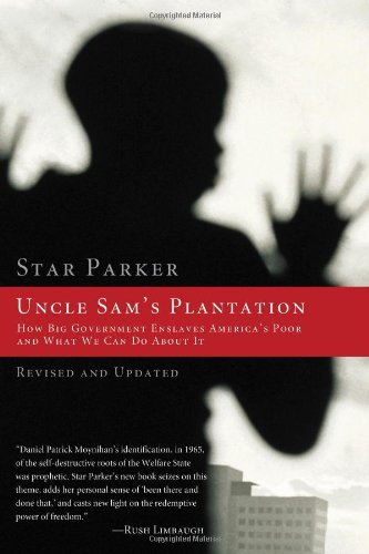 Uncle Sams Plantation: How the Welfare Bureaucracy Enslaves America's Poor and What You Can Do ...