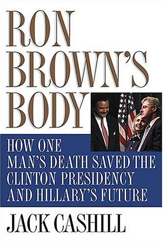 9780785262374: Ron Brown's Body: How One Man's Death Saved the Clinton Presidency and Hillary's Future