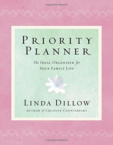 Priority Planner: The Ideal Organizer for Your Family Life: Dillow, Linda