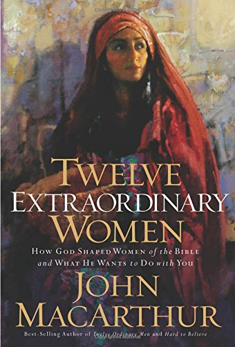 9780785262565: Twelve Extraordinary Women: How God Shaped Women of the Bible, and What He Wants to Do with You