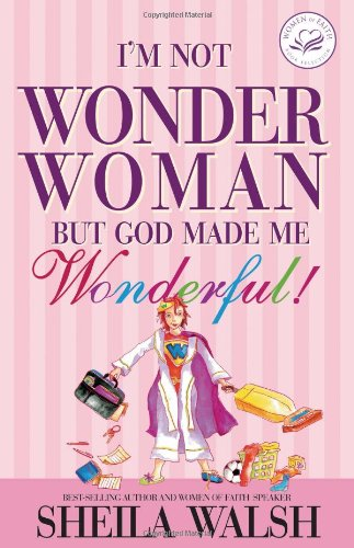 9780785262930: I'm Not Wonder Woman: But God Made Me Wonderful (Women of Faith (Zondervan))