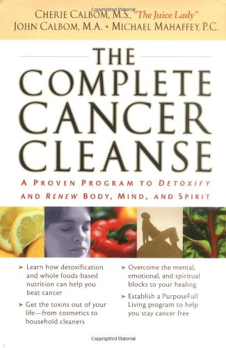 9780785262954: The Complete Cancer Cleanse: A Proven Program to Detoxify and Renew Body Mind and Spirit