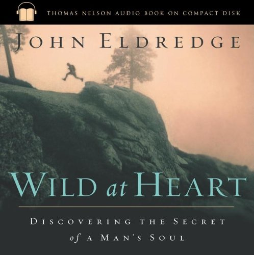 Wild at Heart: Discovering the Secret of a Man's Soul (9780785262985) by Eldredge, John